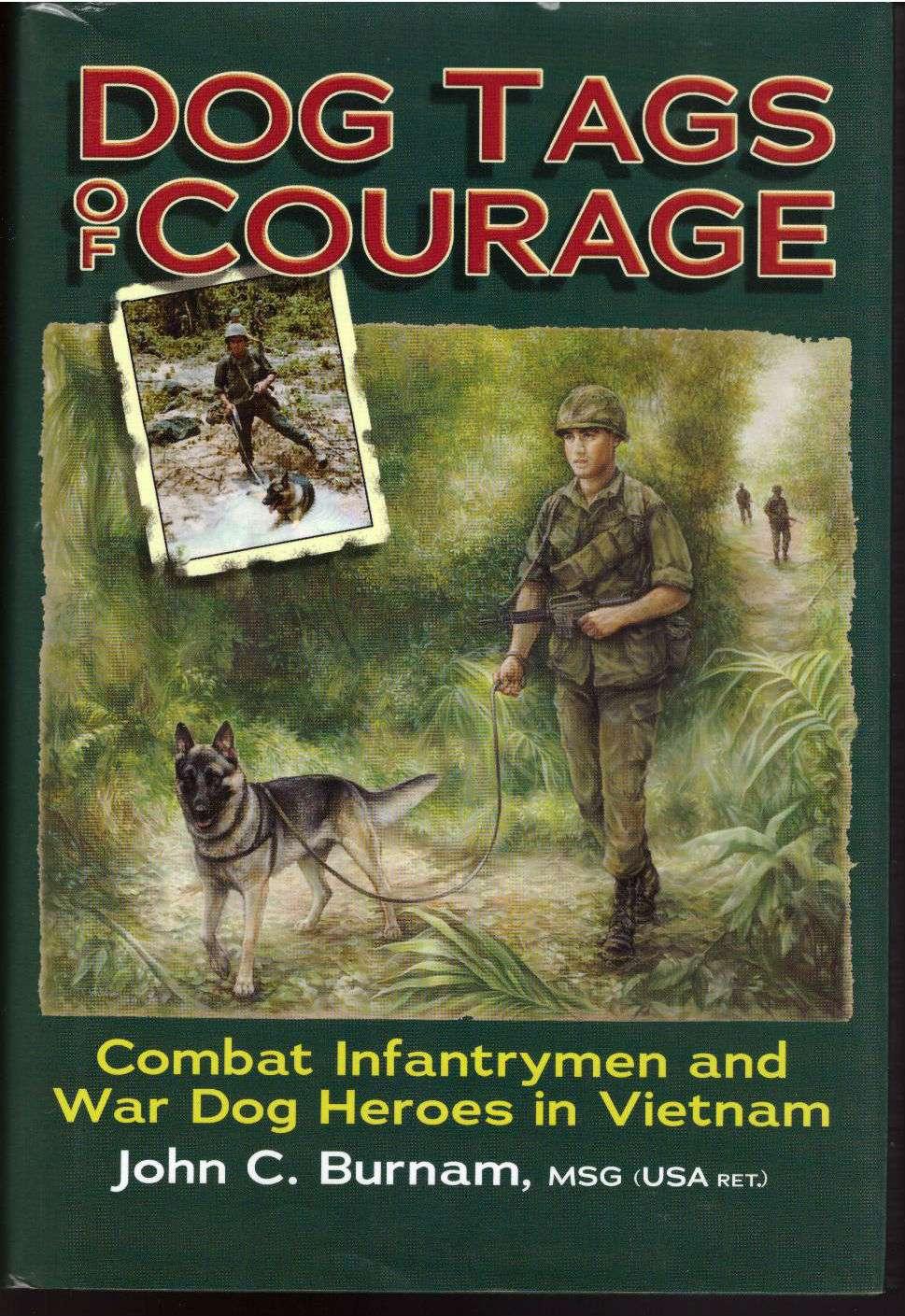 Dog Tags of Courage: Combat Infantrymen And War Dog Heroes in Vietnam, John C. Burnam